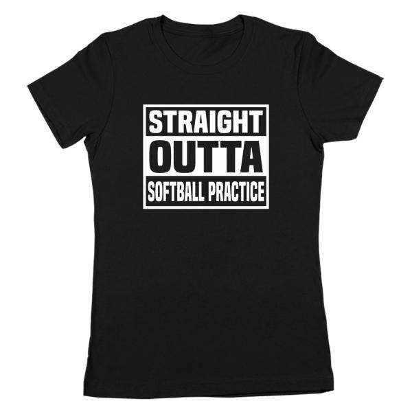 Straight Outta Softball Practice  Funny Humor Black Basic Women/'s T-Shirt